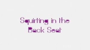 MILF Back Seat Squirter