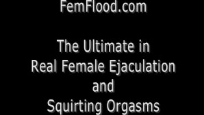 Real Female Ejaculation & Squirting Orgasms