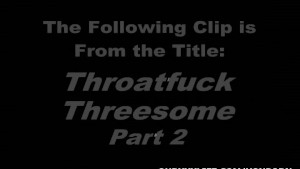Throatfuck Threesome - Part 2