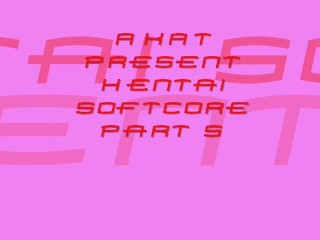 HENTAI SOFTCORE PART 5 BY /\K/\T
